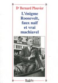 Bernard Plouvier - L'énigme Roosevelt, faux naïf et vrai machaivel.