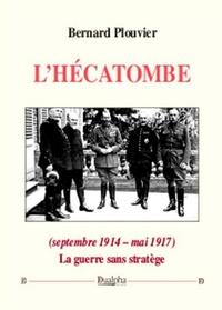 Bernard Plouvier - L'hécatombe (septembre 1914 - mai 1917) - La guerre sans stratège.