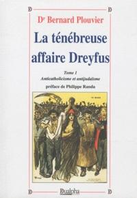 Bernard Plouvier - La ténébreuse affaire dreyfus - Tome 1, Anticatholicisme et antijudaïsme.