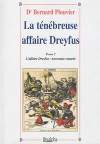 Bernard Plouvier - La ténébreuse affaire Dreyfus - Tome 2, L'affaire Dreyfus : nouveaux regards.
