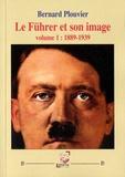 Bernard Plouvier - Le Führer et son image - Volume 1, 1889-1939.