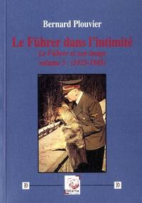 Bernard Plouvier - Le Führer et son image - Tome 3, Le Führer dans l'intimité (1925-1945).