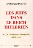 Bernard Plouvier - Les Juifs dans le Reich hitlérien - Tome 1, De l'opulence à la tragédie (1873-1938).