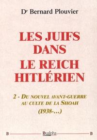 Bernard Plouvier - Les Juifs dans le Reich hitlérien - Tome 2, Du nouvel avant-guerre au culte de la Shoah (1938-...).