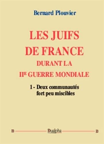Bernard Plouvier - Les Juifs de France durant la IIe Guerre mondiale - Volume 1, Deux communautés fort peu miscibles.