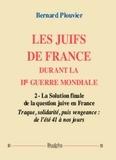 Bernard Plouvier - Les juifs de France durant la IIe guerre mondiale - Volume 2, La solution finale de la question juive en France. Traque, solidarité, puis vengeance : de l'été 41 à nos jours.