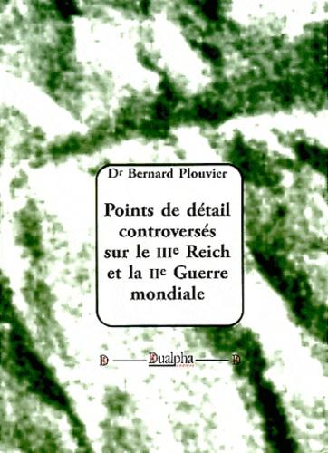 Bernard Plouvier - Points de détail controversés sur le IIIe Reich et la IIe Guerre mondiale.
