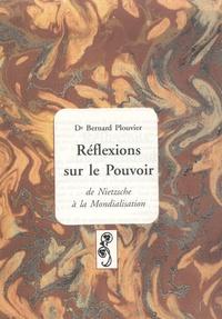 Bernard Plouvier - Réflexions sur le Pouvoir - De Nietzsche à la mondialisation.