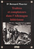 Bernard Plouvier - Traîtres et comploteurs dans l'Allemagne hitlérienne.
