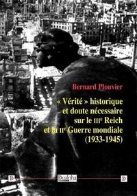 """Bernard Plouvier - """"Vérité"""" historique et doute nécessaire sur le IIIe Reich et la IIe Guerre mondiale  (1933-1945)."""