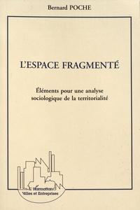 Bernard Poche - L'espace fragmenté - Eléments pour une analyse sociologique de la territorialité.