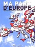 Bernard Poignant - Ma part d'Europe - Libres propos d'un député européen socialiste 1999-2004.