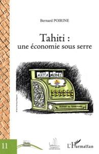 Bernard Poirine - Tahiti : une économie sous serre.