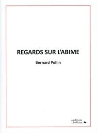 Bernard Pollin - Regards sur l'abîme.