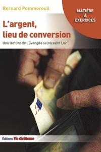 Bernard Pommereuil - L'argent, lieu de conversion - Une lecture de l'évangile de Luc.