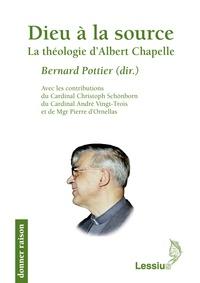 Bernard Pottier - Dieu à la source - La théologie d'Albert Chapelle.