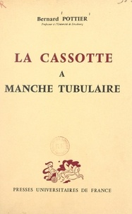 Bernard Pottier - La cassotte à manche tubulaire - Histoire de l'objet et des noms qui le désignent.