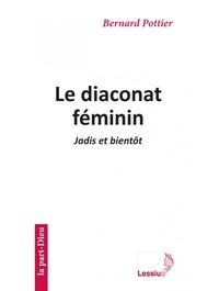 Bernard Pottier - Le diaconat féminin - Jadis et bientôt.