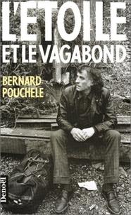 Bernard Pouchèle - L'étoile et le vagabond.