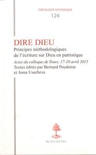 Bernard Pouderon et Anna Usacheva - Dire Dieu - Principes méthodologiques de l'écriture sur Dieu en patristique.