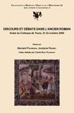 Bernard Pouderon et Jocelyne Peigney - Discours et Débats dans l'ancien Roman - Actes du Colloque de Tours, 21-23 octobre 2004.