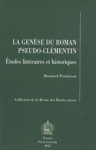 Bernard Pouderon - La genèse du roman pseudo-clémentin - Etudes littéraires et historiques.