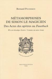 Bernard Pouderon - Métamorphoses de Simon le Magicien - Des Actes des apôtres au Faustbuch.