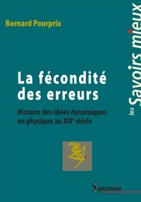 Bernard Pourprix - La fécondité des erreurs - Histoire des idées dynamiques en physique au XIXème siècle.