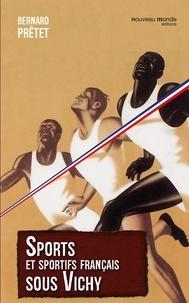 Bernard Prêtet - Sports et sportifs français sous Vichy.