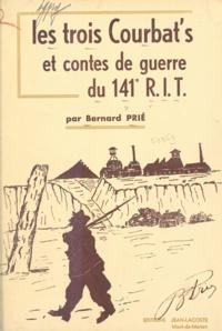 Bernard Prié - Les trois courbat's et divers contes de guerre du 141e R.I.T..