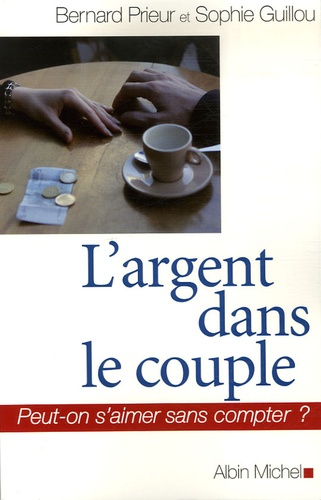 Bernard Prieur et Sophie Guillou - L'argent dans le couple - Peut-on s'aimer sans compter ?.