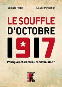 Bernard Pudal et Claude Pennetier - Le souffle d'octobre 1917 - L'engagement des communistes français.