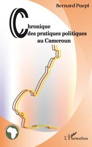 Bernard Puépi - Chronique des pratiques politiques au Cameroun.