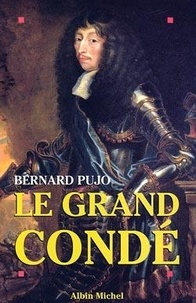 Bernard Pujo - Le grand Condé.