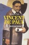 Bernard Pujo - Vincent de Paul, le précurseur.