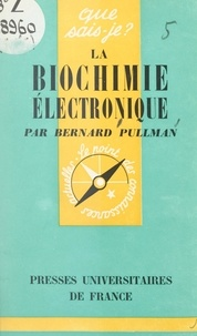 Bernard Pullman et Paul Angoulvent - La biochimie électronique.