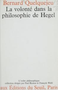 Bernard Quelquejeu et Paul Ricoeur - La volonté dans la philosophie de Hegel.