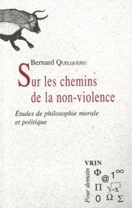 Bernard Quelquejeu - Sur les chemins de la non-violence - Etudes de philosophie morale et politique.