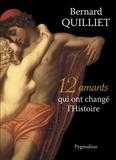 Bernard Quilliet - 12 amants qui ont changé l'Histoire.