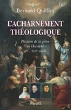 Bernard Quilliet - L'acharnement théologique - Histoire de la grâce en Occident (IIIe-XXIe siècle).