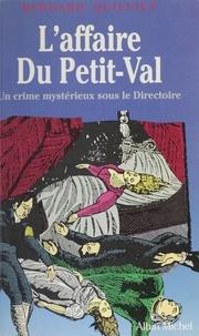 Bernard Quilliet - L'Affaire Du Petit-Val - Un crime mystérieux sous le Directoire.