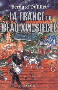 Bernard Quilliet - La France du beau XVIe siècle - (1490-1560).