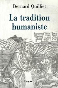 Bernard Quilliet - La Tradition humaniste - VIIIe siècle av. J.-C. - XXe siècle apr. J.-C..