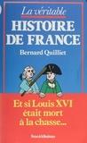 Bernard Quilliet - La Véritable Histoire de France - Et si Louis XVI était mort à la chasse.