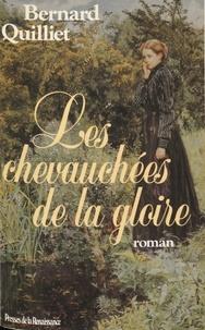 Bernard Quilliet - Les Chevauchées de la gloire.