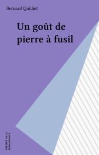 Bernard Quilliet - Un goût de pierre à fusil.