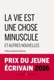 Bernard Quiriny et Alex Noël - La Vie est une chose minuscule et autres nouvelles.