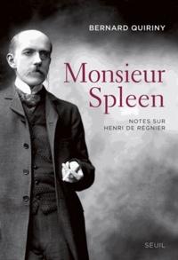 Bernard Quiriny - Monsieur Spleen - Notes sur Henri de Régnier, suivi d'un Dictionnaire des maniaques.