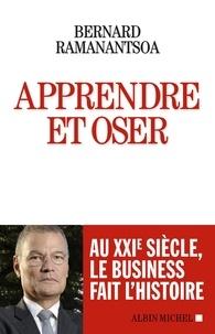 Bernard Ramanantsoa - Apprendre et oser - Au XXIè siècle, le business fait l'histoire.