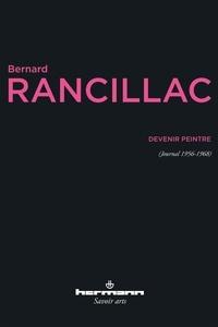 Bernard Rancillac - Devenir peintre - (Journal 1956-1968).